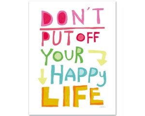 dont put off your happy life